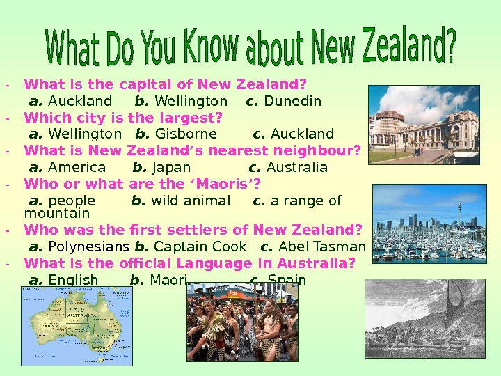 - What is the capital of New Zealand?  a.  Auckland b.  Wellington c.