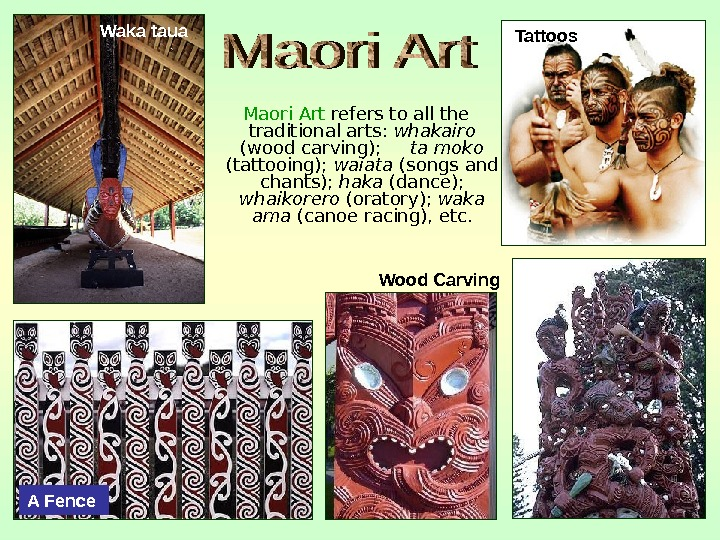 Maori Art refers to all the traditional arts:  whakairo  (wood carving);