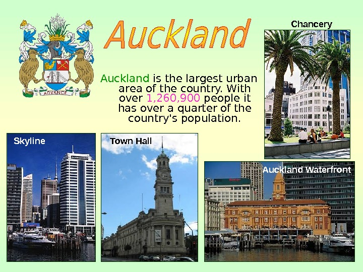 Auckland is the largest urban area of the country. With over 1, 260, 900 people it