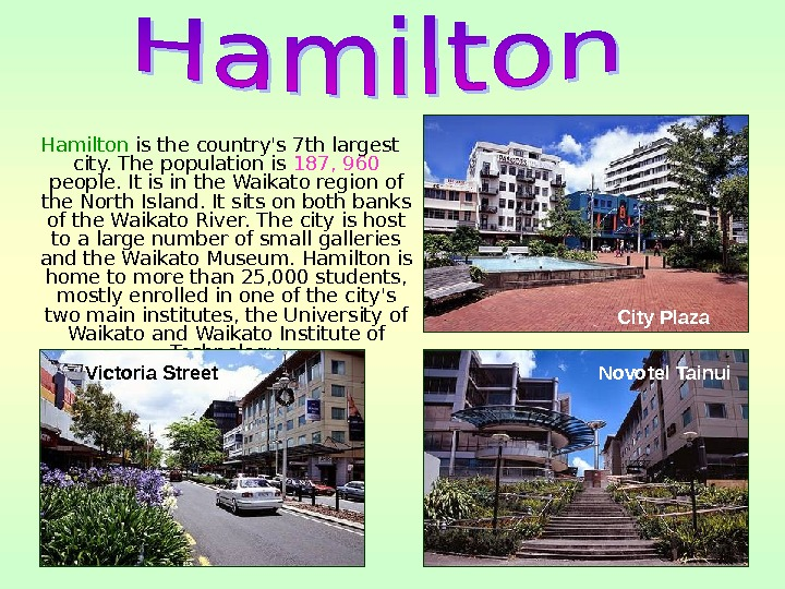 Hamilton is the country's 7 th largest city. The population is 187, 960