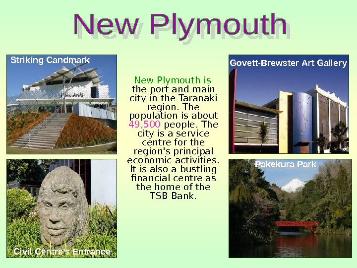 New Plymouth is  the port and main city in the Taranaki region. The population