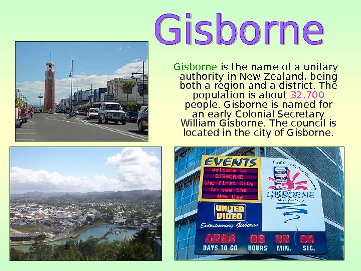 Gisborne is the name of a unitary authority in New Zealand, being both a
