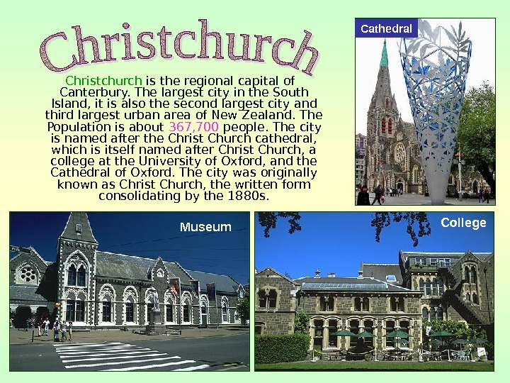 Christchurch is the regional capital of Canterbury. The largest city in the South Island,