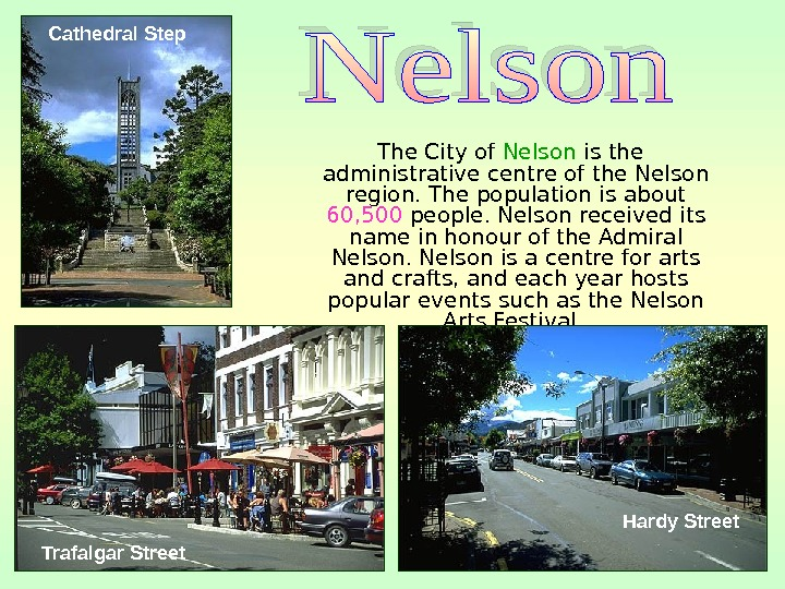 The City of Nelson is the administrative centre of the Nelson region. The population