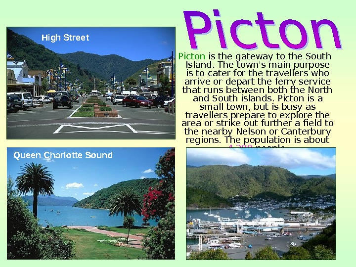 Picton is the gateway to the South Island. The town's main purpose is to