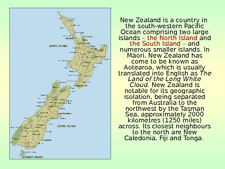 New Zealand is a country in the south-western Pacific Ocean comprising two large islands –