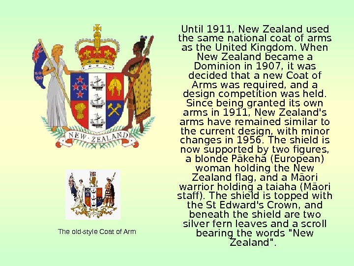 Until 1911, New Zealand used the same national coat of arms as the United Kingdom.