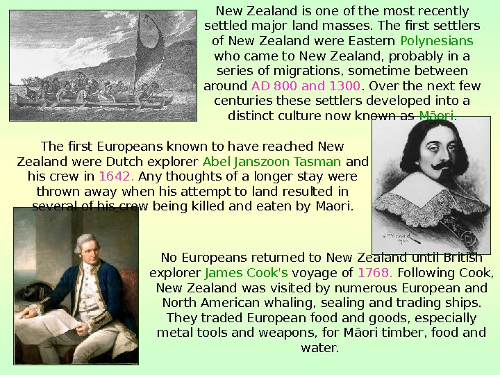 The first Europeans known to have reached New Zealand were Dutch explorer Abel Janszoon