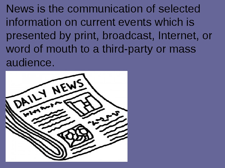 News is the communication of selected information on current events which is presented by