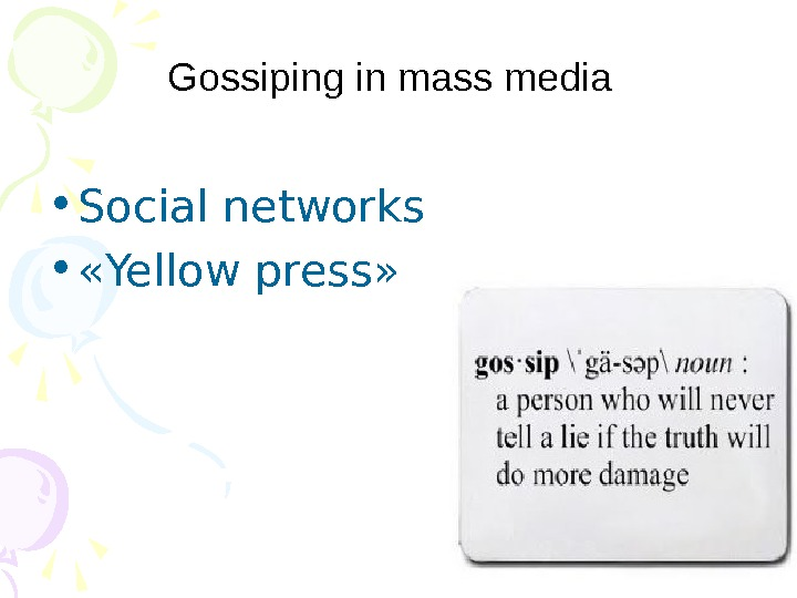 Gossiping in mass media • Social networks •  « Yellow press »