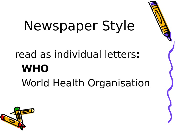 Newspaper Style read as individual letters : WHO World Health Organisation