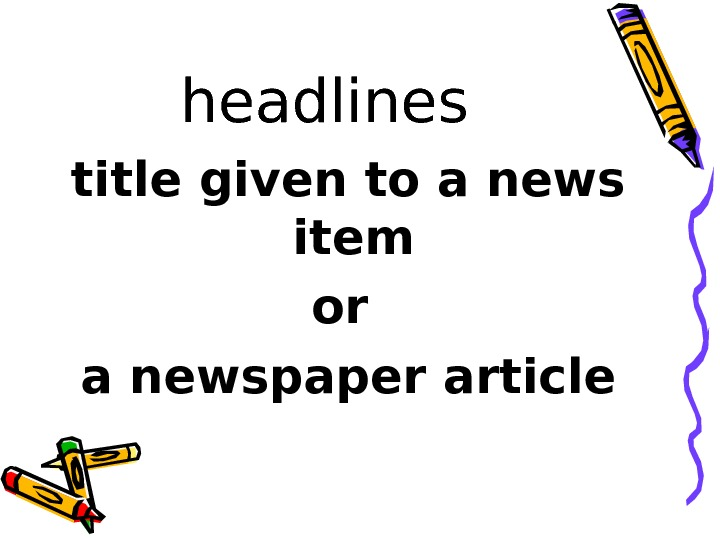 headlines title given to a news item or a newspaper article