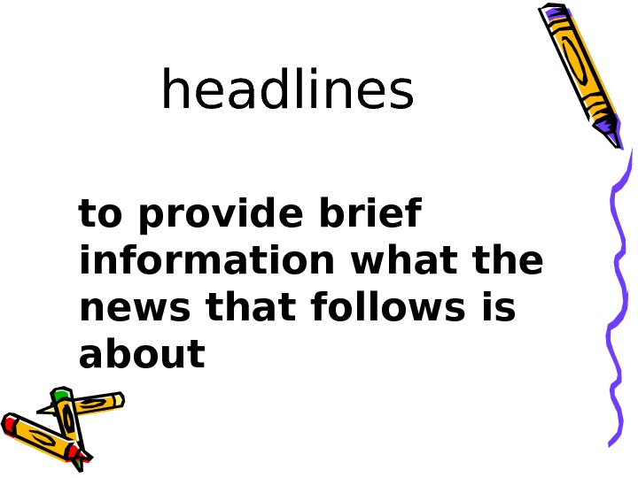 headlines to provide brief information what the news that follows is about