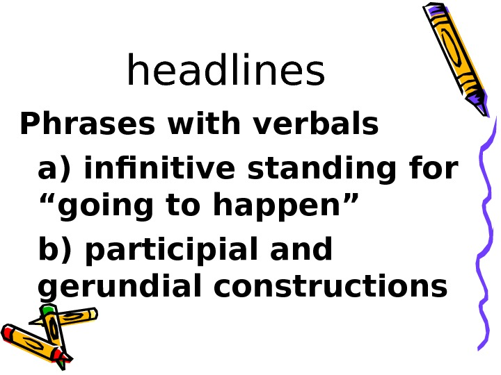 "headlines Phrases with verbals a) infinitive standing for ""going to happen"" b) participial and"