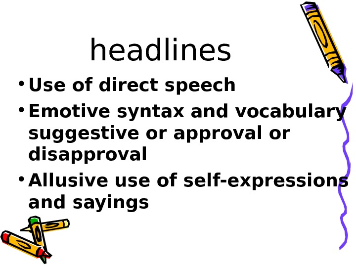 headlines • Use of direct speech • Emotive syntax and vocabulary suggestive or approval