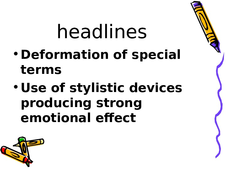 headlines • Deformation of special terms • Use of stylistic devices producing strong emotional