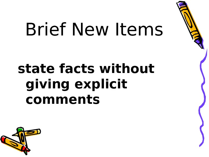 Brief New Items state facts without giving explicit comments