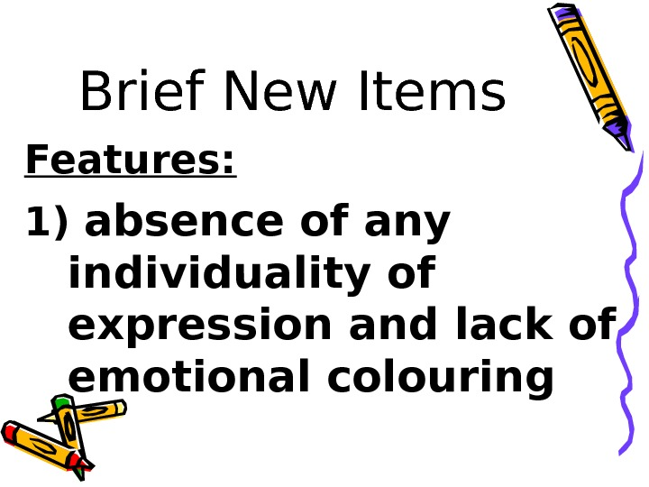 Brief New Items Features: 1) absence of any individuality of expression and lack of