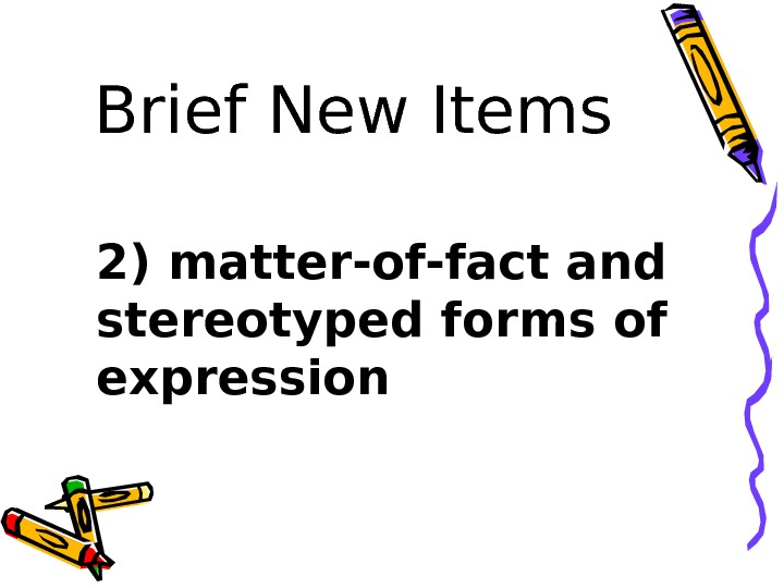 Brief New Items 2) matter-of-fact and stereotyped forms of expression