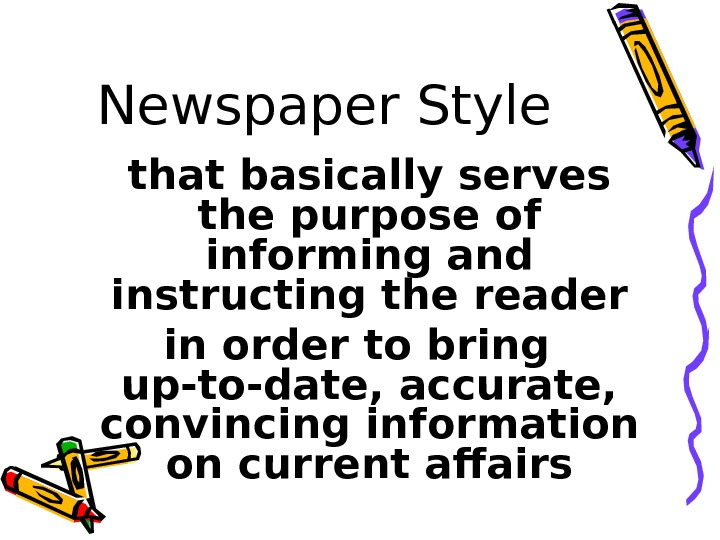 Newspaper Style that basically serves the purpose of informing and instructing the reader in
