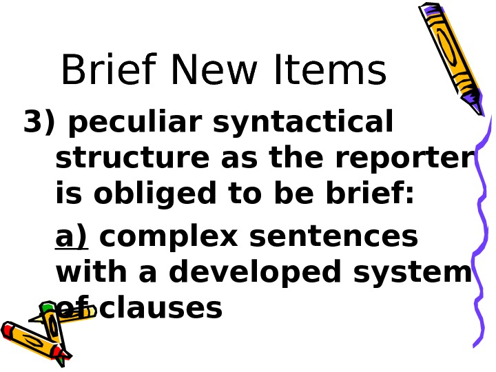 Brief New Items 3) peculiar syntactical structure as the reporter is obliged to be