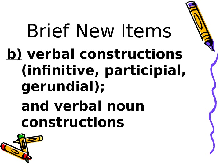 Brief New Items b) verbal constructions (infinitive, participial,  gerundial);  and verbal noun