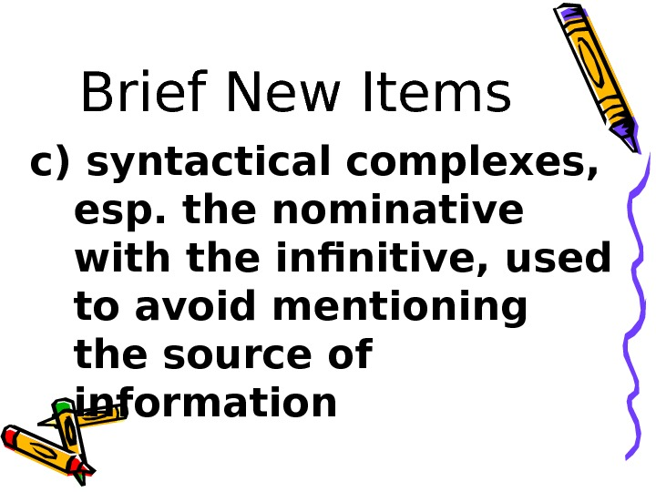Brief New Items c) syntactical complexes,  esp. the nominative with the infinitive, used