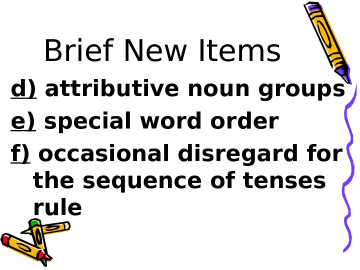 Brief New Items d) attributive noun groups e) special word order f) occasional disregard