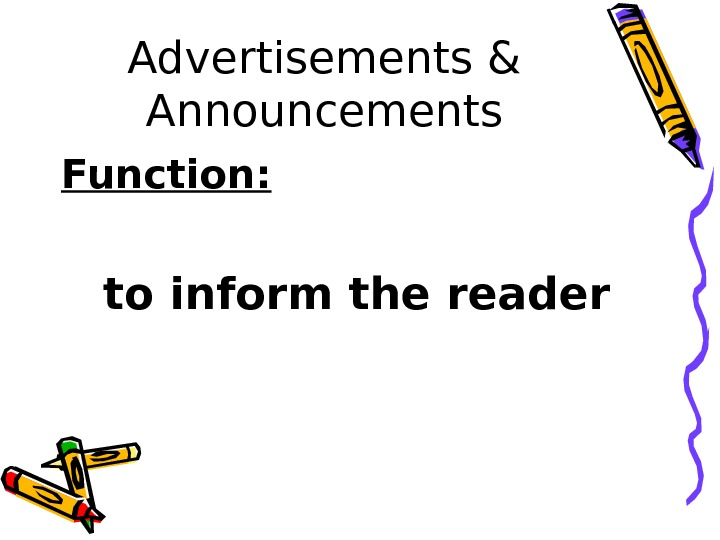 Advertisements & Announcements Function: to inform the reader