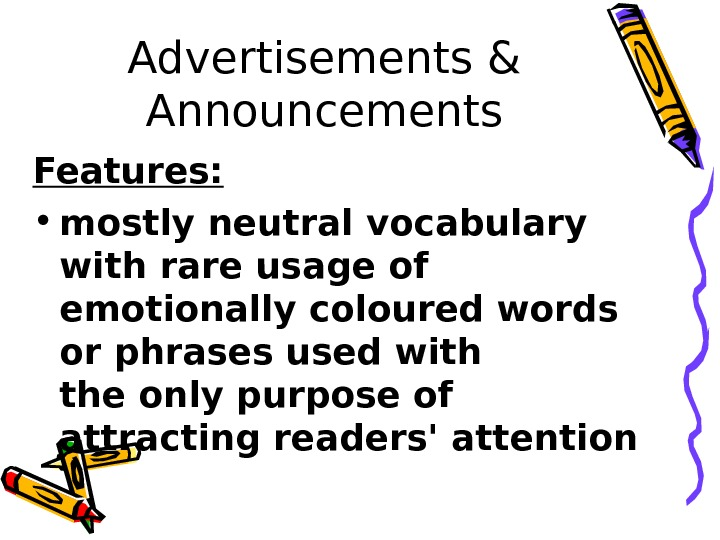 Advertisements & Announcements Features: • mostly neutral vocabulary with rare usage of emotionally coloured