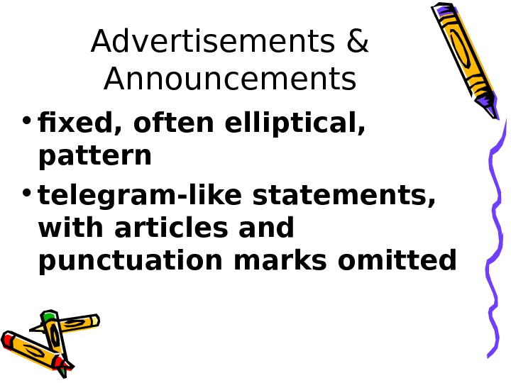 Advertisements & Announcements • fixed, often elliptical,  pattern • telegram-like statements,  with