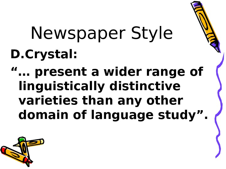 "Newspaper Style D. Crystal:  ""… present a wider range of linguistically distinctive varieties"