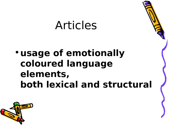 Articles • usage of emotionally coloured language elements, both lexical and structural