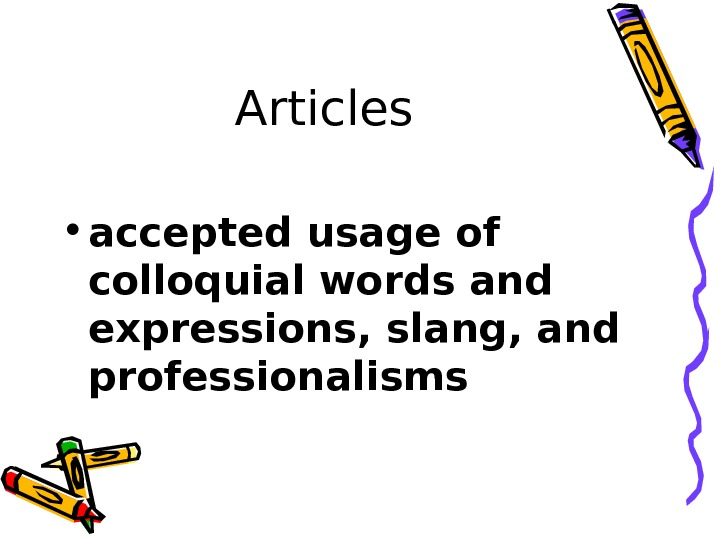 Articles • accepted usage of colloquial words and expressions, slang, and professionalisms