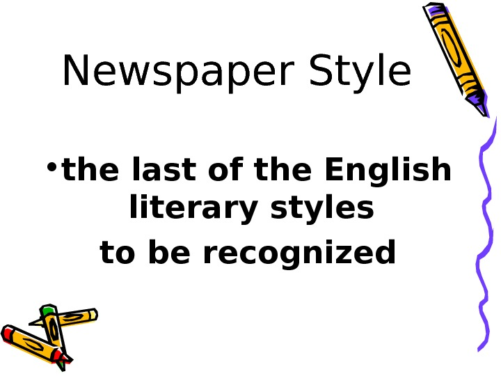 Newspaper Style • the last of the English literary styles to be recognized