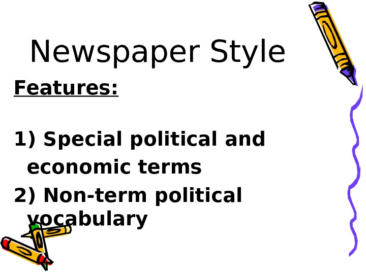Newspaper Style Features: 1) Special political and economic terms  2) Non-term political vocabulary