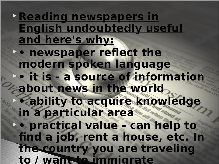 Reading newspapers in English undoubtedly useful and here's why:  •  newspaper reflect the