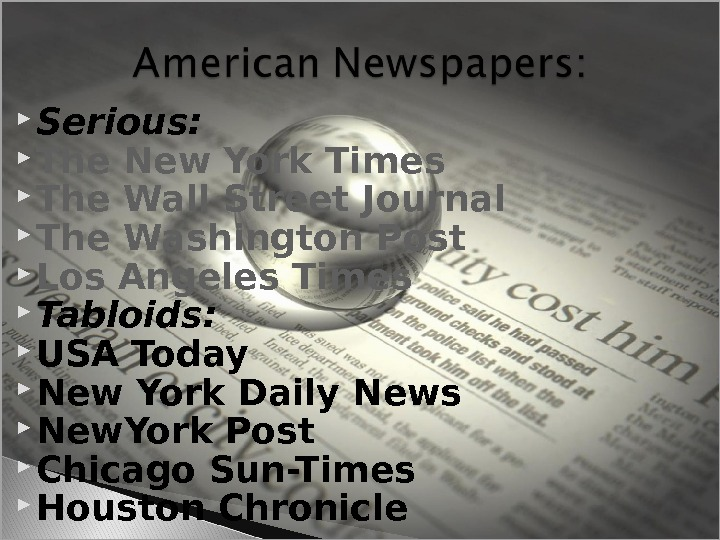 Serious:  The New York Times The Wall Street Journal The Washington Post Los Angeles