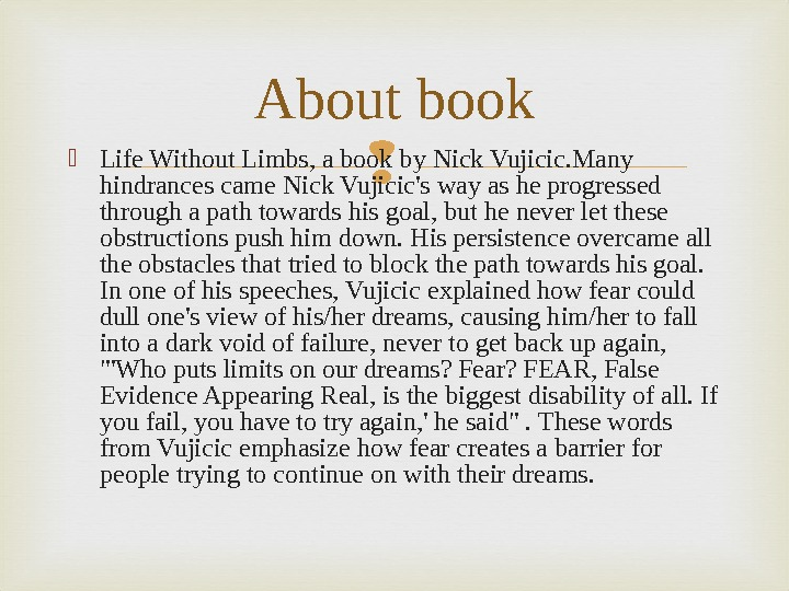 Life Without Limbs, a book by Nick Vujicic. Many hindrances came Nick Vujicic's way as