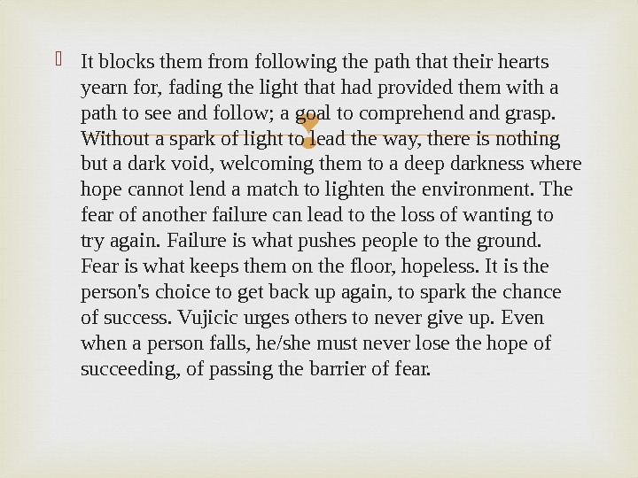 It blocks them from following the path that their hearts yearn for, fading the light