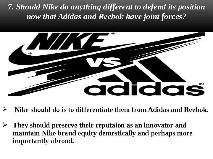 Nike should do is to differentiate them from Adidas and Reebok. They should preserve