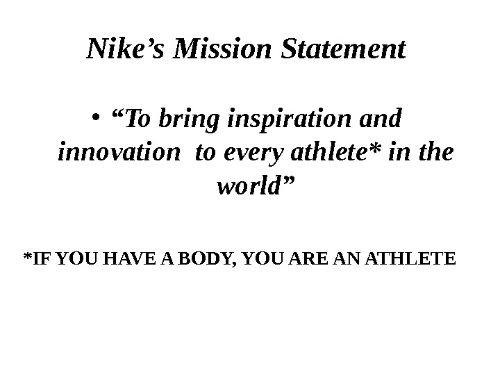 "Nike's Mission Statement  • "" To bring inspiration and innovation to every athlete* in the"