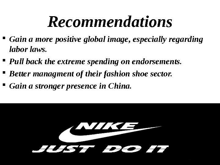 Recommendations Gain a more positive global image, especially regarding labor laws.  Pull back the extreme