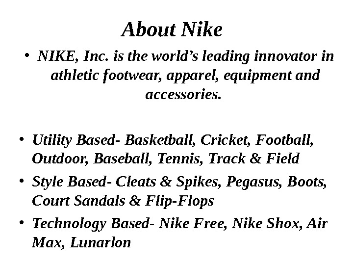 • NIKE, Inc. is the world's leading innovator in athletic footwear, apparel, equipment and accessories.