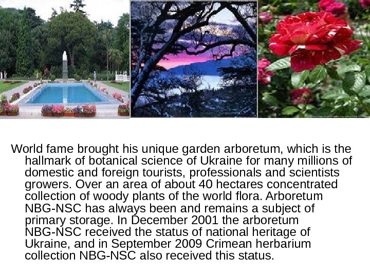 World fame brought his unique garden arboretum, which is the hallmark of botanical science