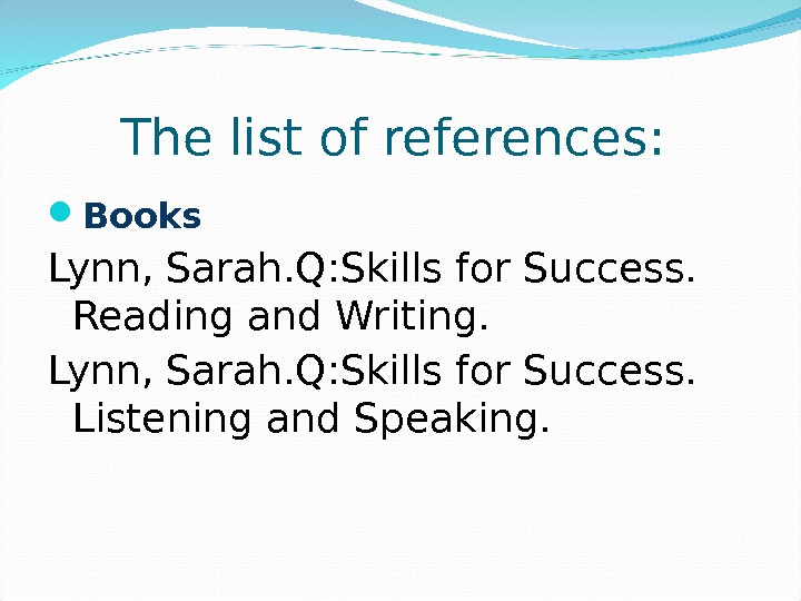 The list of references :  Books Lynn, Sarah. Q: Skills for Success.  Reading and