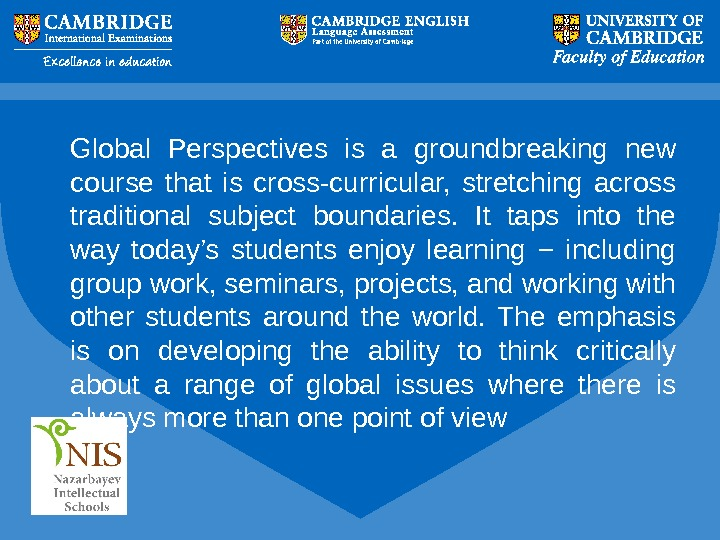 Global Perspectives is a groundbreaking new course that is cross-curricular,  stretching across traditional subject
