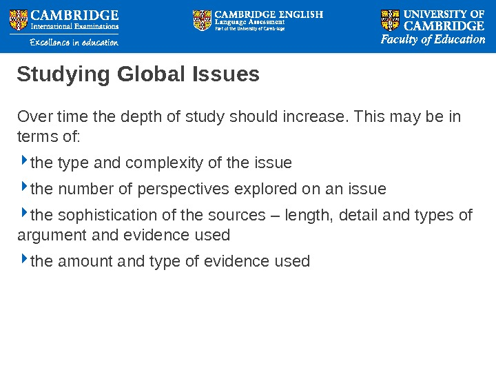 Studying Global Issues Over time the depth of study should increase. This may be in terms