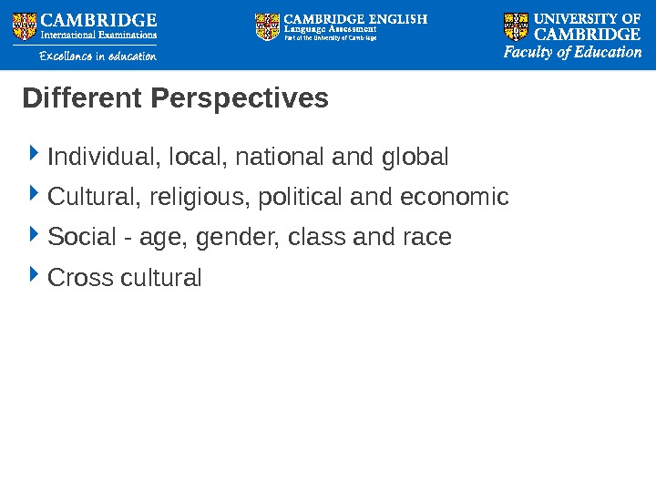 Different Perspectives Individual, local, national and global Cultural, religious, political and economic  Social - age,