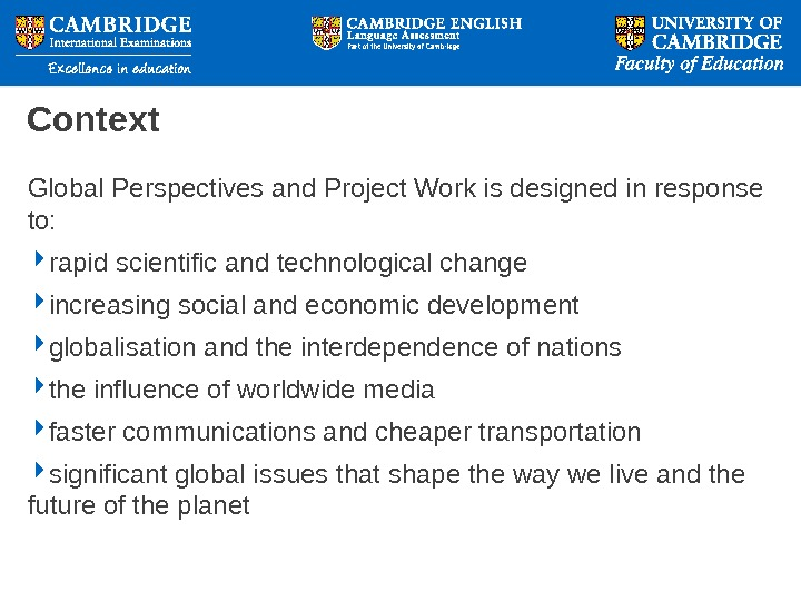 Context Global Perspectives and Project Work is designed in response to:  rapid scientific and technological